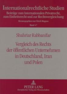 Vergleich Des Rechts Der Oeffentlichen Unternehmen in Deutschland, Iran Und Polen - Shahriar Rabbanifar