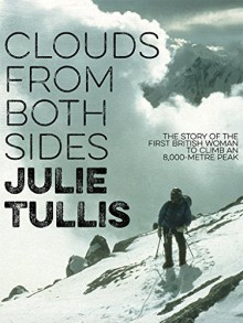 Clouds from Both Sides: The story of the first British woman to climb an 8,000-metre peak - Julie Tullis,Peter Gillman