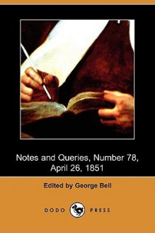 Notes and Queries, Number 78, April 26, 1851 (Dodo Press) - George Bell