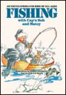 Fishing with Cap'n Bob and Matey: An Encyclopedia for Kids of All Ages - Lew Hackler