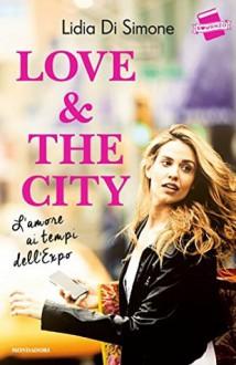 Love & the city: L'amore ai tempi dell'Expo - Lidia Di Simone