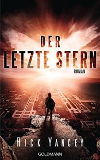 Der letzte Stern: Die fünfte Welle 3 - Roman (German Edition) - Thomas Bauer,Rick Yancey