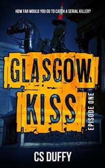 Glasgow Kiss Episode One (Glasgow Kiss Book 1) - Carol Ann Duffy