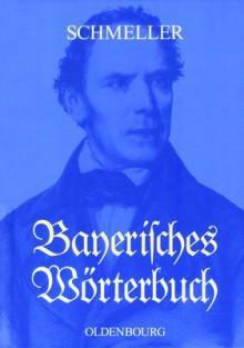 Bayerisches Wörterbuch. Jubiläumsausgabe - Johann Andreas Schmeller, G. Karl Frommann, Olaf Mausser