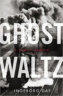 Ghost Waltz: A Family Memoir - Ingeborg Day