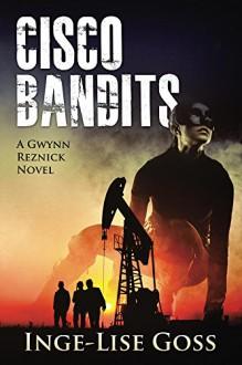Cisco Bandits: A Gwynn Reznick Novel - Inge-Lise Goss