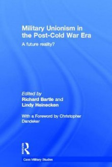 Military Unionism In The Post-Cold War Era - Richard Bartle, Lindy Heinecken