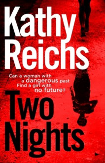 Two Nights: A Novel - Kathy Reichs