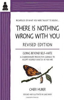 There Is Nothing Wrong with You: Going Beyond Self-Hate - Cheri Huber, June Shiver