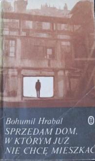 Sprzedam dom, w którym już nie chcę mieszkać - Bohumil Hrabal
