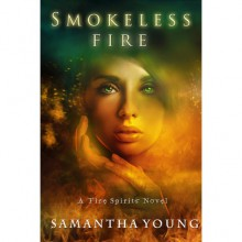 Smokeless Fire (Fire Spirits, #1) - Samantha Young