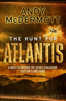 The Hunt for Atlantis: A Novel - Andy McDermott