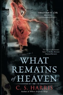 What Remains of Heaven: A Sebastian St. Cyr Mystery - C.S. Harris