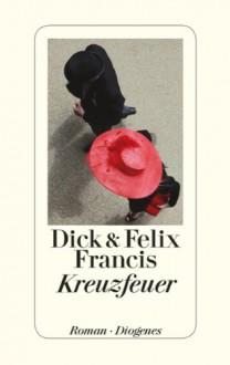 Kreuzfeuer - Dick Francis, Felix Francis, Malte Krutzsch