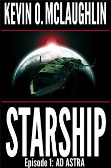 Starship Episode 1: Ad Astra - Kevin O. McLaughlin, Susan Bingham