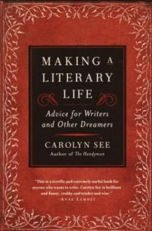 Making a Literary Life - Carolyn See