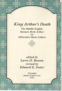 King Arthur's Death: The Middle English Stanzaic Morte Arthur and Alliterative Morte Arthure (TEAMS Middle English Texts) - Larry Dean Benson, Consortium for the Teaching of the Middle Ages (TEAMS), Edward E. Foster, Helen E. Corbin