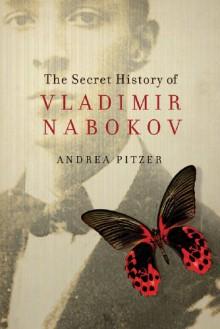 The Secret History of Vladimir Nabokov - Andrea Pitzer