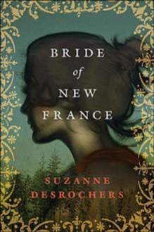 Bride of New France - Suzanne Desrochers
