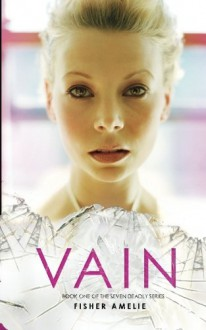 Vain: Book One of The Seven Deadly Series (Volume 1) - Fisher Amelie