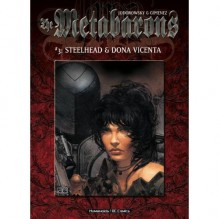 Metabarons, The: Steelhead & Dona Vicenta - Volume 3 - Alejandro Jodorowsky, Juan Giménez