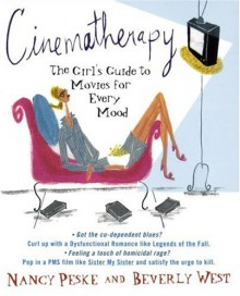 Cinematherapy: The Girl's Guide to Movies for Every Mood - Nancy Peske, Beverly West