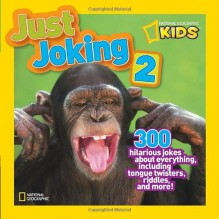 National Geographic Kids Just Joking 2: 300 Hilarious Jokes About Everything, Including Tongue Twisters, Riddles, and More - National Geographic Kids