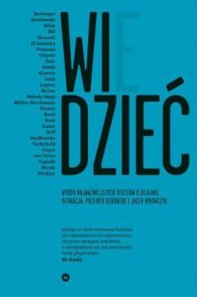 WIDZIEĆ/WIEDZIEĆ. Wybór najważniejszych tekstów o dizajnie - Przemysław Dębowski, Jacek Mrowczyk