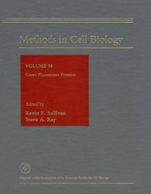 Methods in Cell Biology, Volume 58: Green Fluorescent Proteins - Kevin F. Sullivan, Paul T. Matsudaira