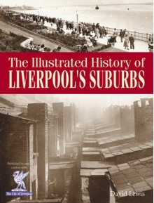 The Illustrated History Of Liverpool's Suburbs (Illustrated History) - David Lewis