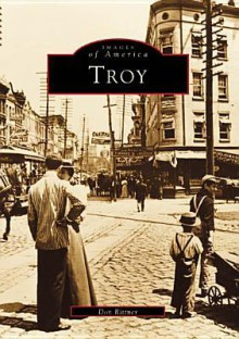 Troy, New York (Images of America Series) - Don Rittner