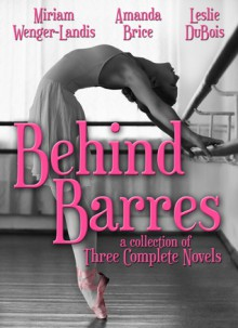 Behind Barres - Miriam Wenger-Landis, Amanda Brice, Leslie DuBois