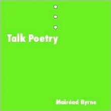 Talk Poetry - Mairead Byrne