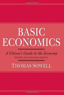 Basic Economics: A Citizen's Guide to the Economy - Thomas Sowell