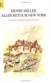 Aller Retour New York: Essay - Henry Miller