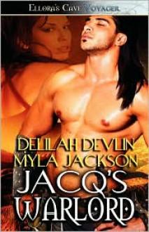 Jacq's Warlord - Delilah Devlin, Myla Jackson