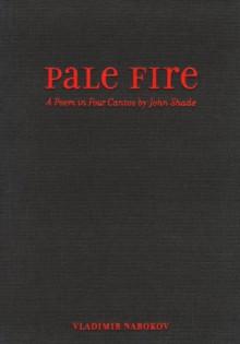 Pale Fire: A Poem in Four Cantos by John Shade - Vladimir Nabokov, Brian Boyd