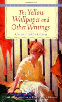 The Yellow Wallpaper and Other Writings (Bantam Classics) - Charlotte Perkins Gilman, Lynne Sharon Schwartz