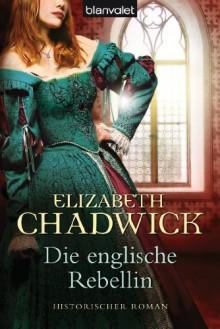 Die englische Rebellin: Historischer Roman - Elizabeth Chadwick