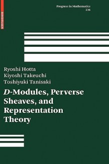 D-Modules, Perverse Sheaves, and Representation Theory - Ryoshi Hotta