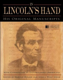 In Lincoln's Hand: His Original Manuscripts with Commentary by Distinguished Americans - Harold Holzer, Joshua Wolf Shenk
