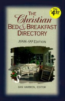 The Christian Bed & Breakfast Directory 98-99 - Dan Harmon