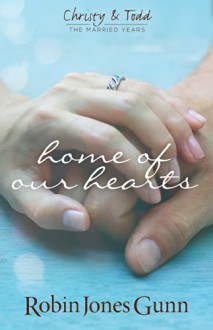 Home Of Our Hearts (Christy & Todd, the Married Years) - Robin Jones-Gunn