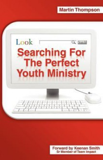 Searching for the Perfect Youth Ministry - Martin Thompson