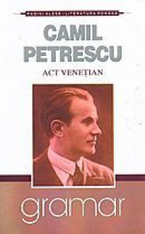 Act venetian - Camil Petrescu