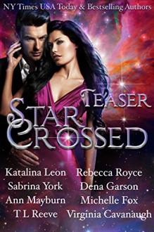 Star Crossed, Teaser Boxed Set: Eight Steamy Excerpts - Rebecca Royce, Ann Mayburn, T.L. Reeve, Sabrina York, Dena Garson, Michelle Fox, Virginia Cavanaugh, Katalina Leon