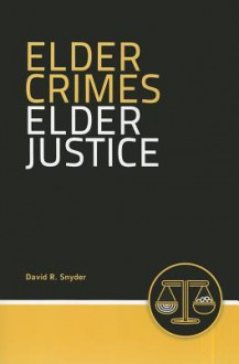 Elder Crimes, Elder Justice - David R. Snyder, JB