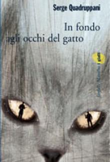 In fondo agli occhi del gatto - Serge Quadruppani, Maruzza Loria