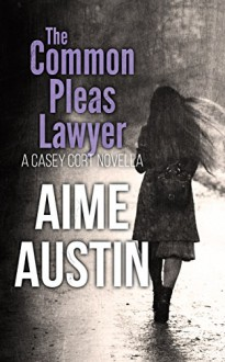 The Common Pleas Lawyer (A Casey Cort Novel) - Aime Austin,Sylvie Fox