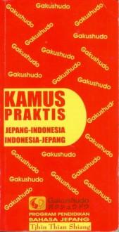 Kamus Praktis ( Jepang-Indonesia, Indonesia-Jepang ) - Tjhin Thian Shiang